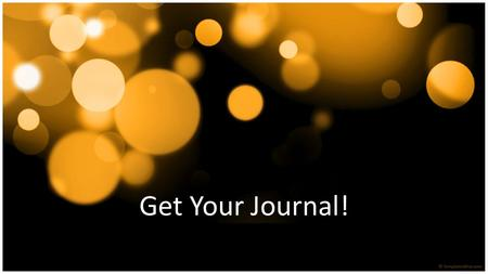 Get Your Journal!. Summarize the audio in your own words stating the most important points.