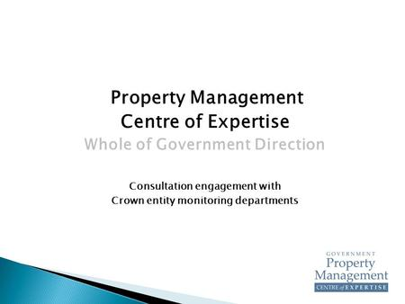 Property Management Centre of Expertise Whole of Government Direction Consultation engagement with Crown entity monitoring departments.