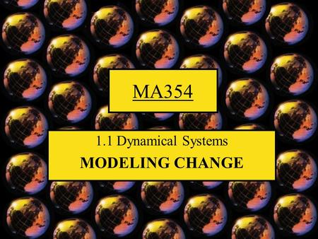 MA354 1.1 Dynamical Systems MODELING CHANGE. Introduction to Dynamical Systems.