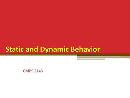 Static and Dynamic Behavior CMPS 2143. Power of OOP Derives from the ability of objects to change their behavior dynamically at run time. Static – refers.