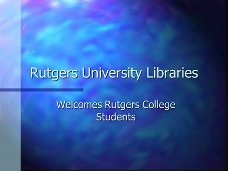 Rutgers University Libraries Welcomes Rutgers College Students.