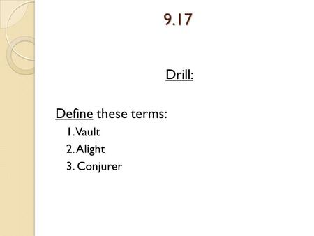 9.17 Drill: Define these terms: 1. Vault 2. Alight 3. Conjurer.