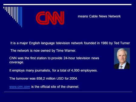 Means Cable News Network It is a major English language television network founded in 1980 by Ted Turner The network is now owned by Time Warner. CNN was.