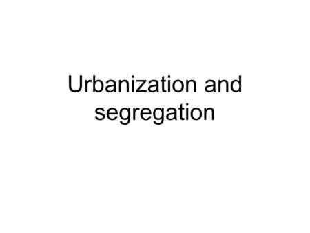 Urbanization and segregation. Where Americans lived, 1850-1920 Size of place1850188019001920Total Under 1,000, or unincorporated place73.6165.856.1643.954.3.