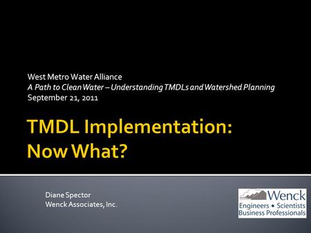 West Metro Water Alliance A Path to Clean Water – Understanding TMDLs and Watershed Planning September 21, 2011 Diane Spector Wenck Associates, Inc.