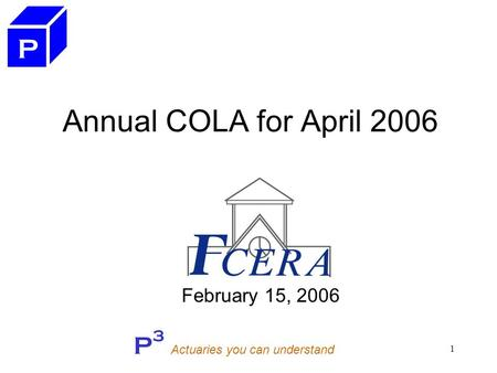 P 3 Actuaries you can understand 1 Annual COLA for April 2006 February 15, 2006 P.