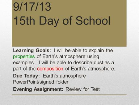 9/17/13 15th Day of School Learning Goals: I will be able to explain the properties of Earth's atmosphere using examples. I will be able to describe dust.