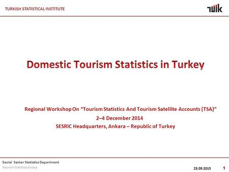 TURKISH STATISTICAL INSTITUTE Social Sector Statistics Department Tourism Statistics Group 23.09.2015 1.
