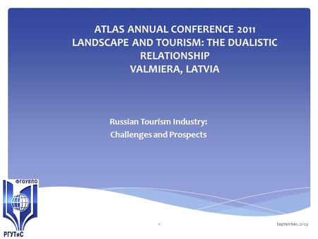 ATLAS ANNUAL CONFERENCE 2011 LANDSCAPE AND TOURISM: THE DUALISTIC RELATIONSHIP VALMIERA, LATVIA Russian Tourism Industry: Challenges and Prospects September,