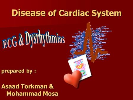 Disease of Cardiac System prepared by : Asaad Torkman & Mohammad Mosa.