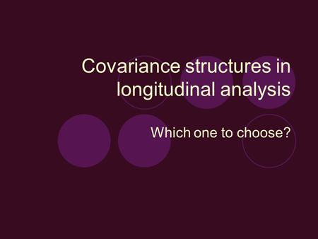 Covariance structures in longitudinal analysis Which one to choose?