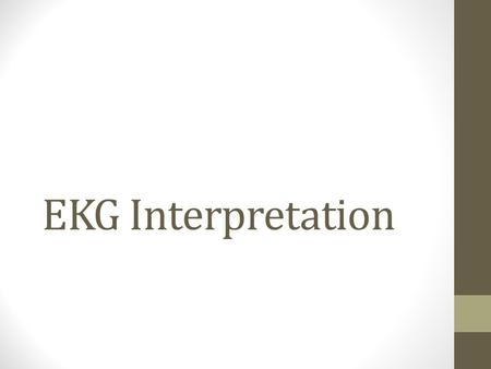 EKG Interpretation. Objectives Review approach for reading EKGs Keep it simple Impress preceptors on rounds.