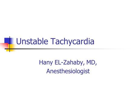 Unstable Tachycardia Hany EL-Zahaby, MD, Anesthesiologist.