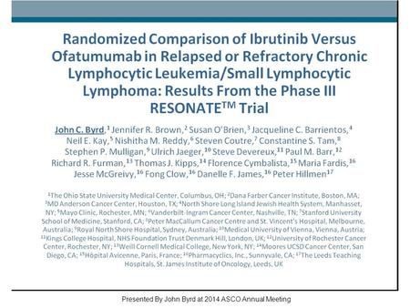 Randomized Comparison of Ibrutinib Versus Ofatumumab in Relapsed or Refractory Chronic Lymphocytic Leukemia/Small Lymphocytic Lymphoma: Results From the.