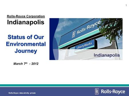 1 Rolls-Royce data-strictly private 1 Status of Our Environmental Journey Rolls-Royce Corporation Indianapolis Status of Our Environmental Journey March.
