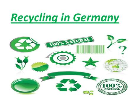 Recycling in Germany. 20 years ago Germany invented a special system in order to recycle raw materials and prevent environmental pollution.