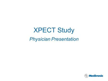 XPECT Study Physician Presentation. XPECT Study 1 Purpose Quantify the performance of the first implantable leadless cardiac monitor (ICM) with dedicated.
