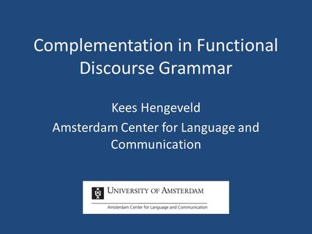 Complementation in Functional Discourse Grammar Kees Hengeveld Amsterdam Center for Language and Communication.