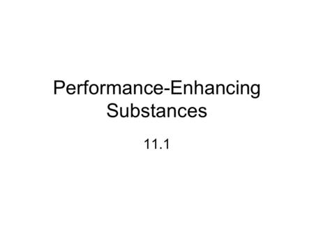 Performance-Enhancing Substances 11.1. Performance can be enhanced by the use of nutritional supplements, pharmacological aids and physiological aids.