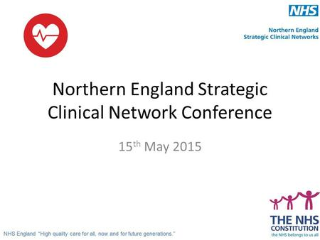 Northern England Strategic Clinical Network Conference 15 th May 2015.