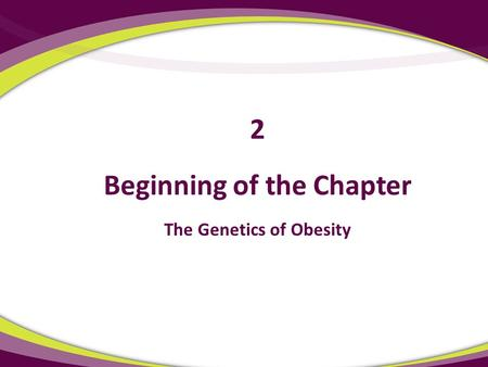 Beginning of the Chapter The Genetics of <strong>Obesity</strong> 2.