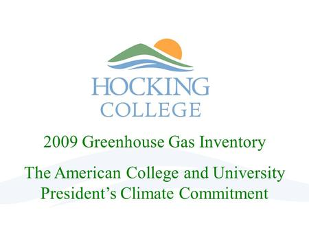 2009 Greenhouse Gas Inventory The American College and University President's Climate Commitment.