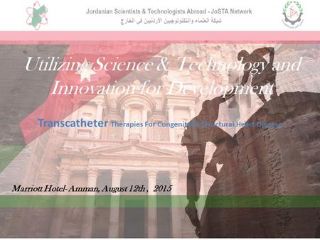 Utilizing Science & Technology and Innovation for Development Transcatheter Therapies For Congenital & Structural Heart Disease Marriott Hotel- Amman,