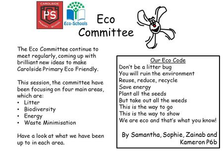 Eco Committee Our Eco Code Don't be a litter bug You will ruin the environment Reuse, reduce, recycle Save energy Plant all the seeds But take out all.