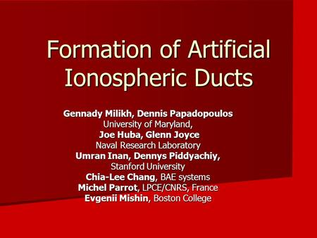 Formation of Artificial Ionospheric Ducts Gennady Milikh, Dennis Papadopoulos University of Maryland, Joe Huba, Glenn Joyce Joe Huba, Glenn Joyce Naval.