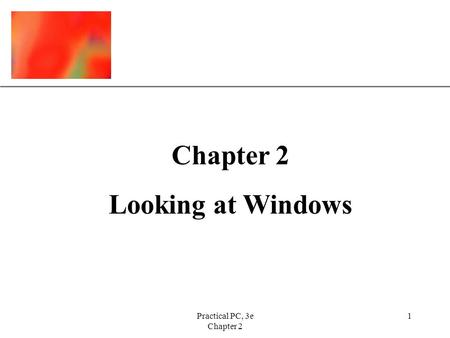 XP Practical PC, 3e Chapter 2 1 Looking at Windows.