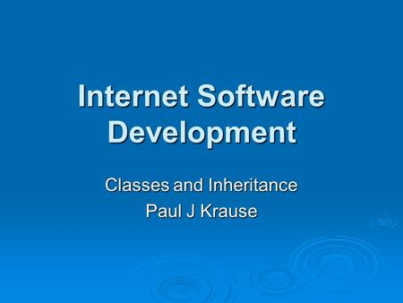 Internet Software Development Classes and Inheritance Paul J Krause.