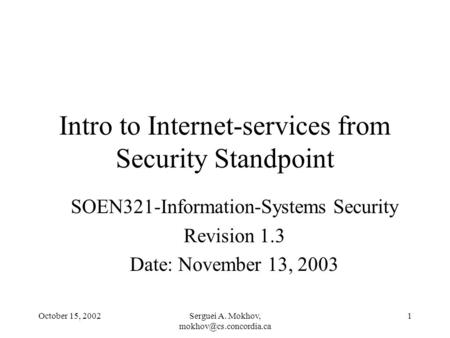 October 15, 2002Serguei A. Mokhov, 1 Intro to Internet-services from Security Standpoint SOEN321-Information-Systems Security Revision.