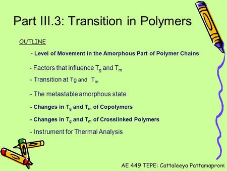 Part III.3: Transition in Polymers - Level of Movement in the Amorphous Part of Polymer Chains - Factors that influence T g and T m - Transition at Tg.