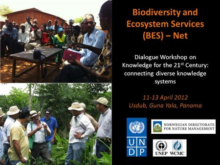 Biodiversity and Ecosystem Services (BES) – Net Dialogue Workshop on Knowledge for the 21 st Century: connecting diverse knowledge systems 11-13 April.
