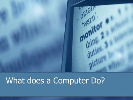 What does a Computer Do?. What is a Computer? A computer is an electronic device, operating under the control of instructions stored in its own memory,