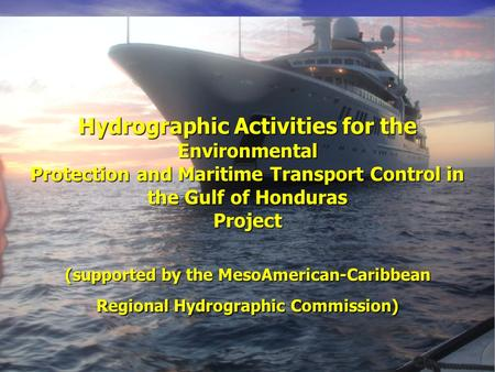 Hydrographic Activities for the Environmental Protection and Maritime Transport Control in the Gulf of Honduras Project (supported by the MesoAmerican-Caribbean.