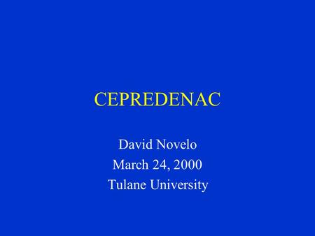 CEPREDENAC David Novelo March 24, 2000 Tulane University.