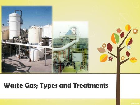 Waste Gas; Types and Treatments. Outline Overview Air pollutants Waste gas treatmens Biofilters.