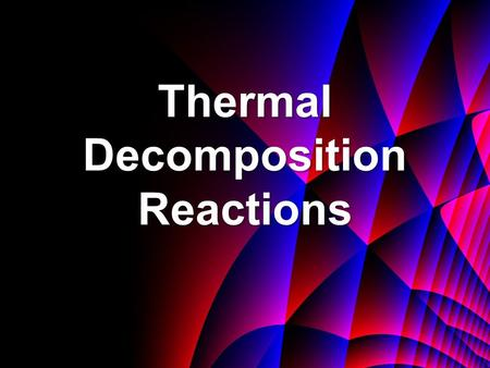 Thermal Decomposition Reactions. Stable and Unstable Substances Stable in Chemistry means unreactive in the conditions stated. Unstable means reactive.