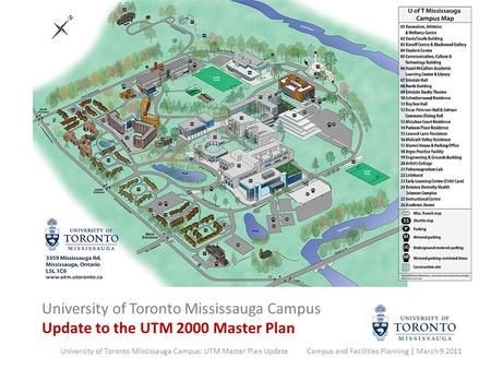 University of Toronto Mississauga Campus: UTM Master Plan Update Campus and Facilities Planning | March 9 2011 University of Toronto Mississauga Campus.