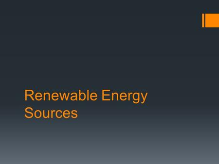 Renewable Energy Sources. Standard: SEV4e. Describe alternative fuels and their required technology  - What are renewable resources?  How are alternative.
