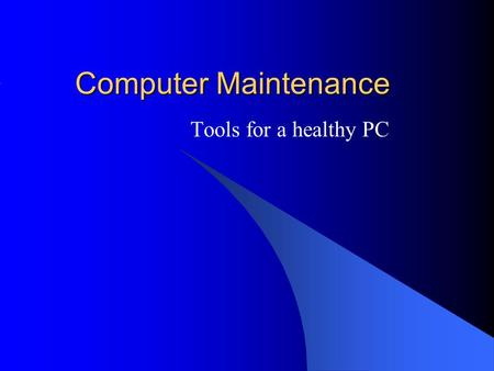 Computer Maintenance Tools for a healthy PC. Introduction Routine Computer Maintnance –Hardware –Software PC Buying Guide –Hardware –Operating Systems.