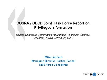 1 COSRA / OECD Joint Task Force Report on Privileged Information Russia Corporate Governance Roundtable Technical Seminar, Moscow, Russia, March 30, 2012.