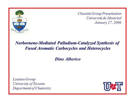 Norbornene-Mediated Palladium-Catalyzed Synthesis of Fused Aromatic Carbocycles and Heterocycles Dino Alberico Lautens Group University of Toronto Department.