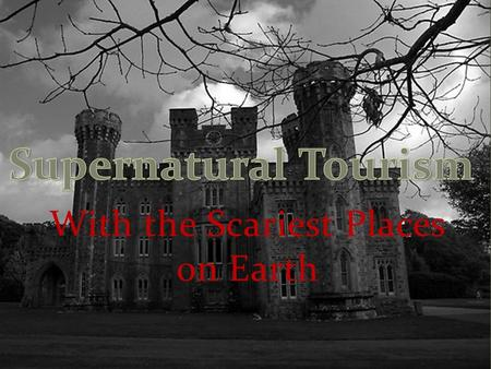 With the Scariest Places on Earth. Ghost <strong>tourism</strong> has boomed over the past decade, propelled by the publics interest <strong>in</strong> the mysterious <strong>and</strong> supernatural.