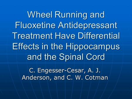 Wheel Running and Fluoxetine Antidepressant Treatment Have Differential Effects in the Hippocampus and the Spinal Cord C. Engesser-Cesar, A. J. Anderson,