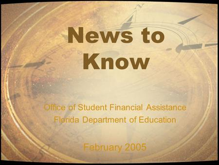 News to Know Office of Student Financial Assistance Florida Department of Education February 2005.