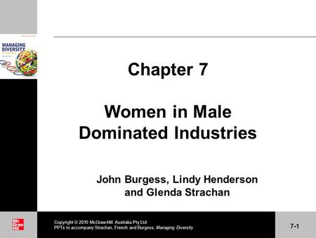 . Chapter 7 Women in Male Dominated Industries John Burgess, Lindy Henderson and Glenda Strachan Copyright  2010 McGraw-Hill Australia Pty Ltd PPTs to.