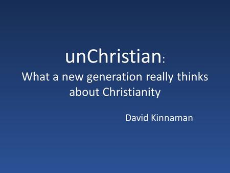 UnChristian : What a new generation really thinks about Christianity David Kinnaman.