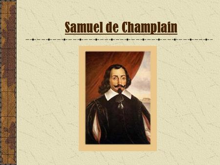 Samuel de Champlain. Table of Contents Historical Background Culture Religious Practices Clothing Housing and Travel Language Map of geographic area Example.